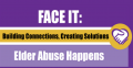 FACE IT: Elder Abuse Happens Conference – Building Connections, Creating Solutions