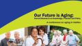 Our Future is Aging: Current Research on Knowledge, Practice and Policy -